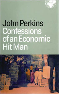 Confessions of an Economic Hit Man – by John Perkins