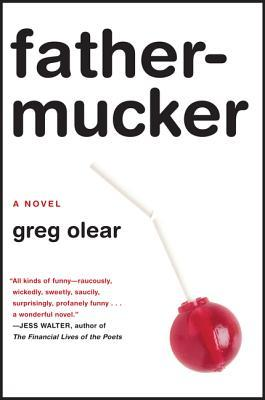 Father-Mucker by Greg Olear